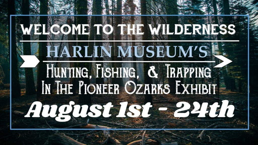 Hunting, Fishing, & Trapping in the Pioneer Ozarks Exhibit @ Harlin Museum