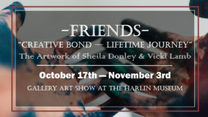 "-FRIENDS- ""Creative Bond - Lifetime Journey"" The Artwork of Sheila Donley & Vicki Lamb @ Harlin Museum; Upper Level, Hathcock Gallery"