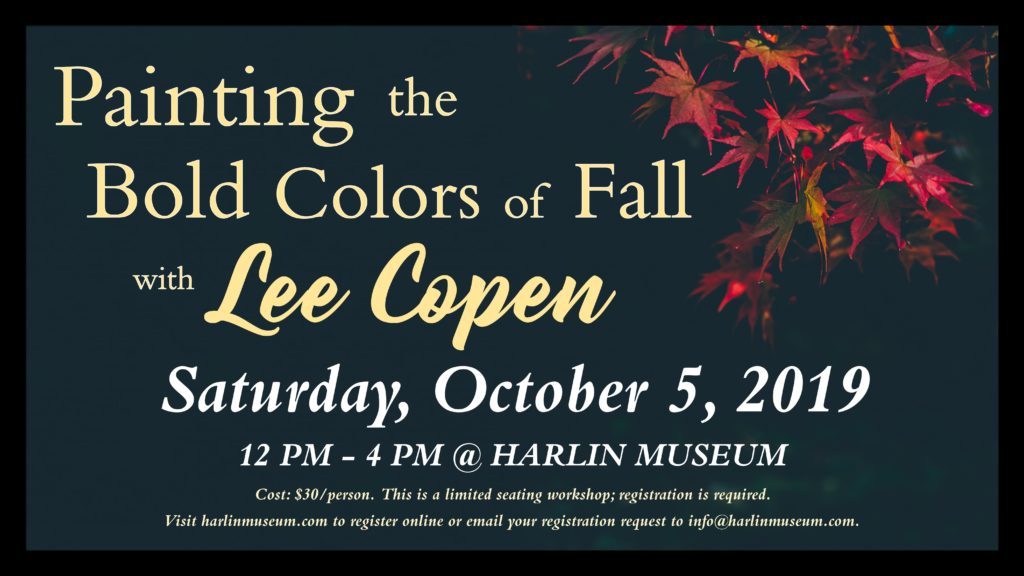 WORKSHOP - Painting the Bold Colors of Fall with Lee Copen @ Harlin Museum; Lower Level, Classroom Space
