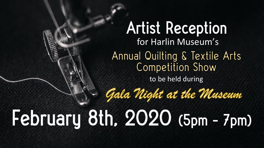 Artist Reception for 2020 Quilting & Textile Arts Competition Show at Gala Night at the Museum @ Harlin Museum; Upper Level, Hathcock Gallery