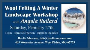 WORKSHOP: Wool Felting A Winter Landscape with Angela Bullard @ Harlin Museum; Lower Level, Classroom Space